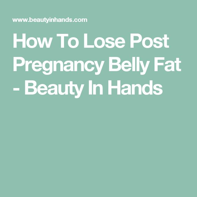 How To Lose Post Pregnancy Belly Fat - Beauty In Hands