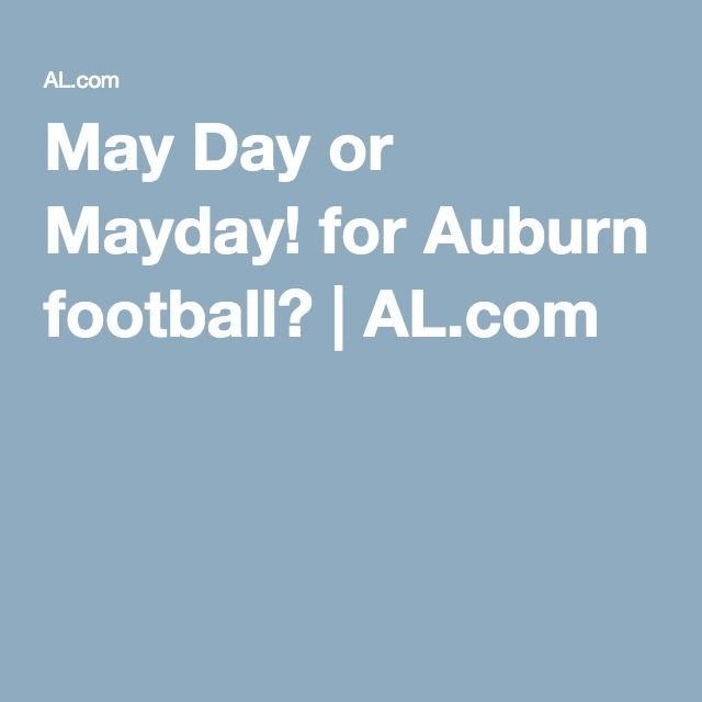 May Day or Mayday! for Auburn football? | AL.com