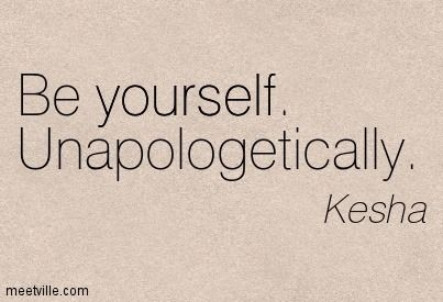 """Be yourself, Unapologetically."" - Ke$ha  #Celebrity #Quote #Quotes"