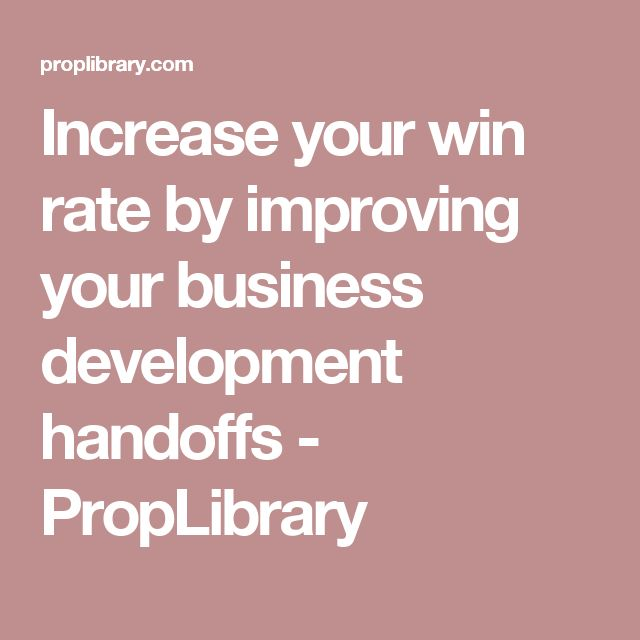 Increase your win rate by improving your business development handoffs - PropLibrary