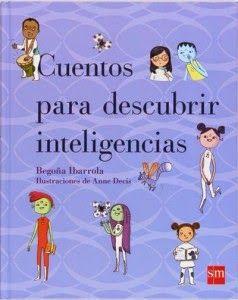 """Cuentos para descubrir inteligencias es un libro de la psicóloga Begoña Ibarrola, autora también de títulos como """"Cuentos para sentir"""" y """"Cuentos para educar niños felices"""". Encontraremos cuentos y pr"""