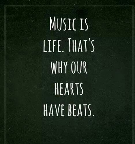 Music is life. That is why our hearts have beats.