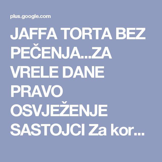 JAFFA TORTA BEZ PEČENJA...ZA VRELE DANE PRAVO OSVJEŽENJE SASTOJCI Za koru – 3...