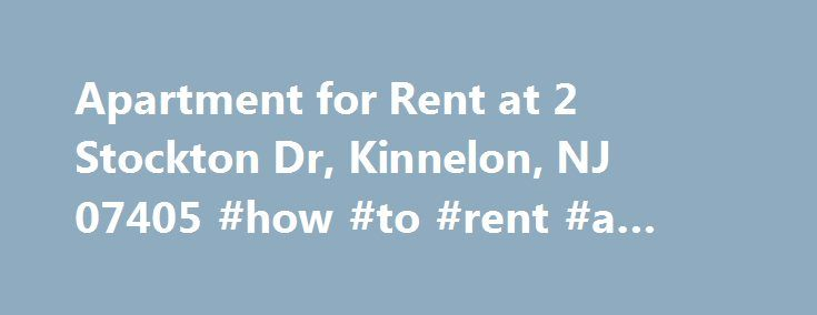 Apartment for Rent at 2 Stockton Dr, Kinnelon, NJ 07405 #how #to #rent #a #house http://attorney.nef2.com/apartment-for-rent-at-2-stockton-dr-kinnelon-nj-07405-how-to-rent-a-house/  #apartment for rent in nj # Kinnelon Ridge 2 Stockton Dr. Kinnelon. NJ 07405 Overview Seated among beautiful rolling hills in the Borough of Kinnelon is Kinnelon's only apartment rental community – Kinnelon Ridge, where apartment renters live in luxury. The 210-unit complex features a gym, Clubhouse, large open…