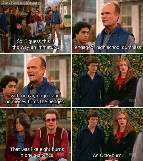 That 70s Show quote - Octo-burn movies and such. Pinterest ...