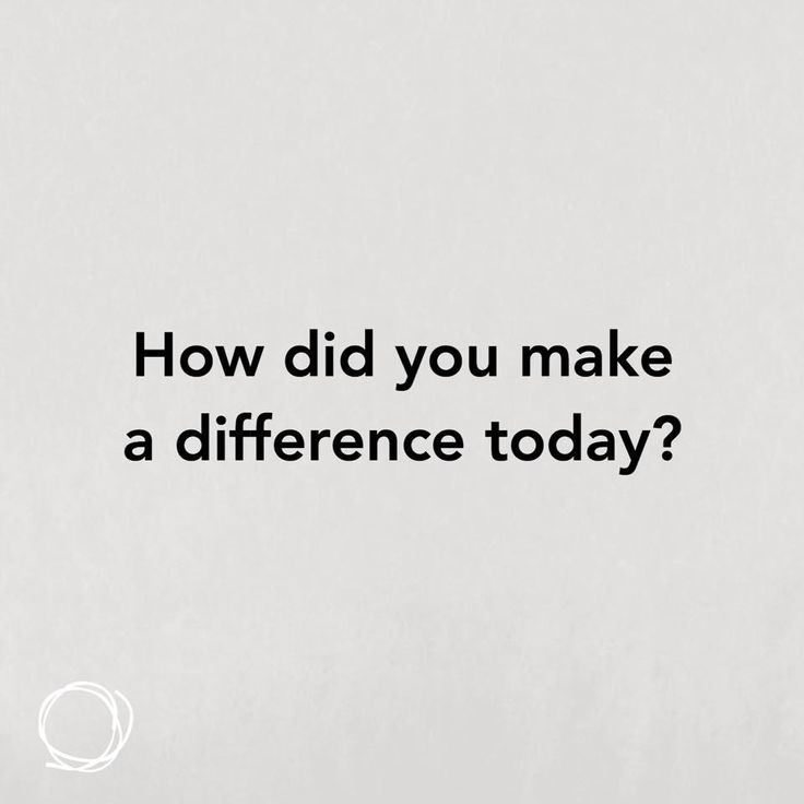 How Did You Make A Difference Today