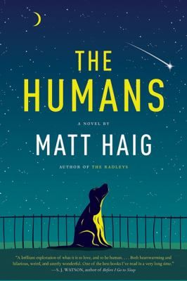 The Humans by Matt Haig - What does it mean to be human? How strange we are to the narrator of this compelling story, an alien sent to stall human progress, but who slowly begins to see that there is more to the human race than meets the eye.