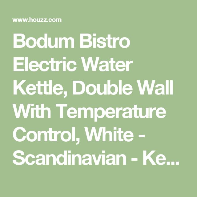 Bodum Bistro Electric Water Kettle, Double Wall With Temperature Control, White - Scandinavian - Kettles - by Bodum USA, Inc.
