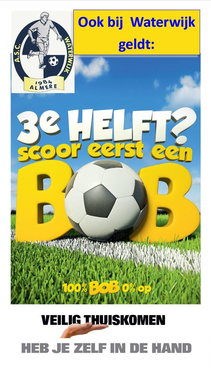 Ook bij Waterwijk geldt: 3e helft? Scoor eerst een BOB. Veilig thuiskomen heb je zelf in de hand. www.waterwijk.nl