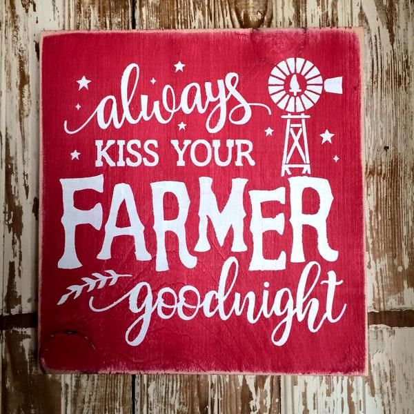 Always Kiss Your Farmer Goodnight Wood Sign
