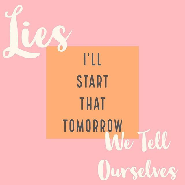 Lies We Tell Ourselves I Ll Start That Tomorrow Don T Put Off