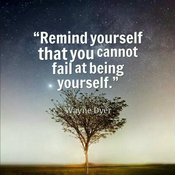 REMIND YOURSELF THAT YOU CANNOT FAIL AT BEING YOURSELF.... YOU ONLY FAIL BY BEING SOMEONE ELSE!!! Quote by Gerard the Gman in NJ...