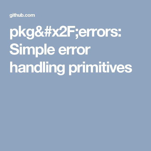 pkg/errors: Simple error handling primitives