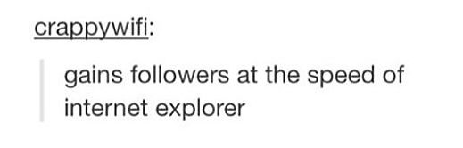 At the Speed of Internet Explorerツ #Humor #Funny #Tumblr