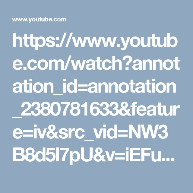 https://www.youtube.com/watch?annotation_id=annotation_2380781633&feature=iv&src_vid=NW3B8d5l7pU&v=iEFuLEF1EHw