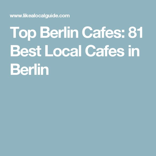 Fabulous Top Berlin Cafes Best Local Cafes in Berlin