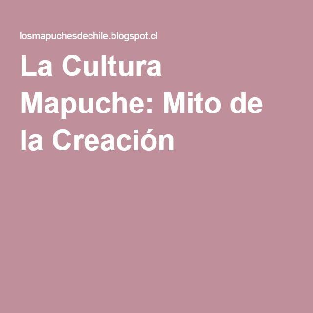 La Cultura Mapuche: Mito de la Creación