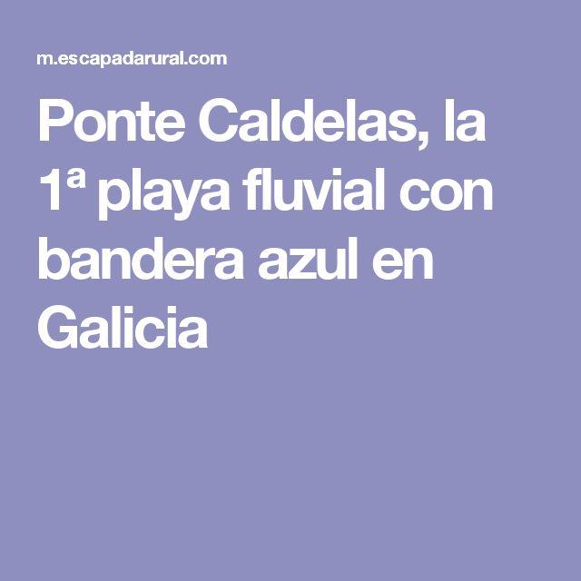 Ponte Caldelas, la 1ª playa fluvial con bandera azul en Galicia