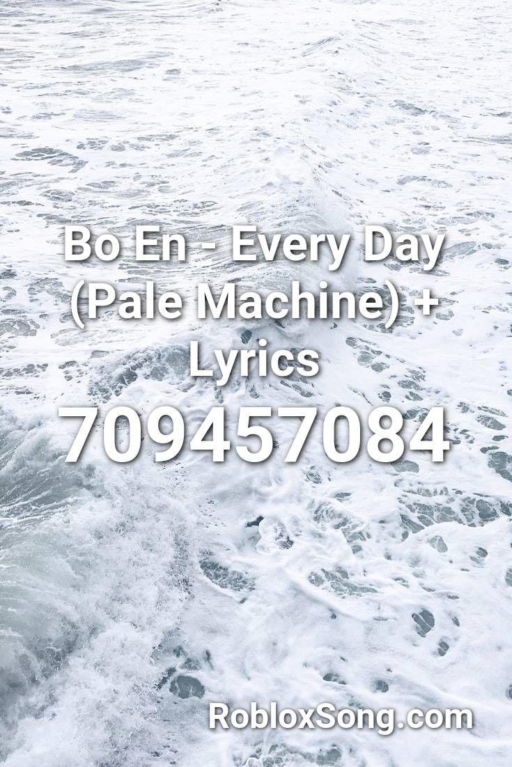 Bo En - Every Day (pale Machine) + Lyrics Roblox ID - Roblox Music Codes in 2020