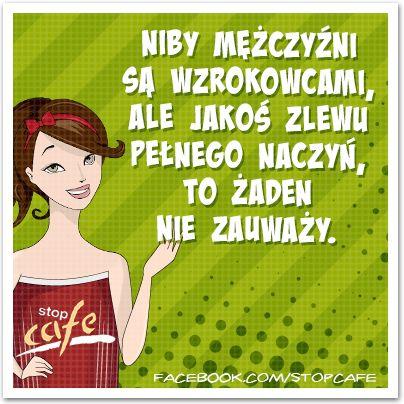 Niby mężczyźni są wzrokowcami, ale jakoś zlewu pełnego naczyń, to żaden nie zauważy. www.facebook.com/stopcafe