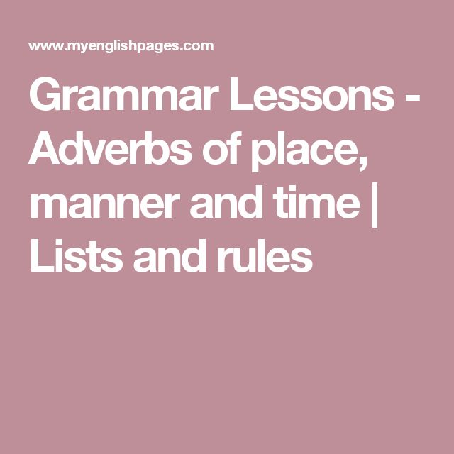Grammar Lessons - Adverbs of place, manner and time | Lists and rules