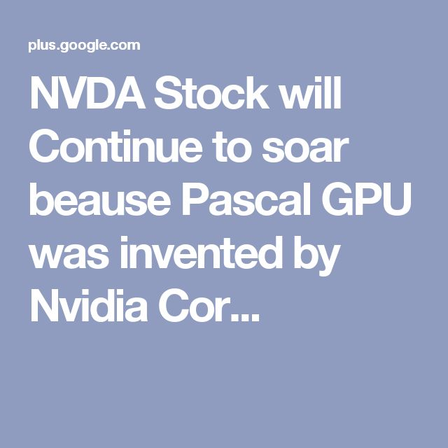 NVDA Stock will Continue to soar beause Pascal GPU was invented by Nvidia Cor...