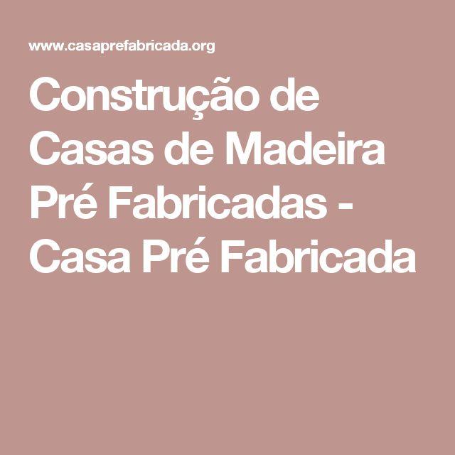 Construção de Casas de Madeira Pré Fabricadas - Casa Pré Fabricada