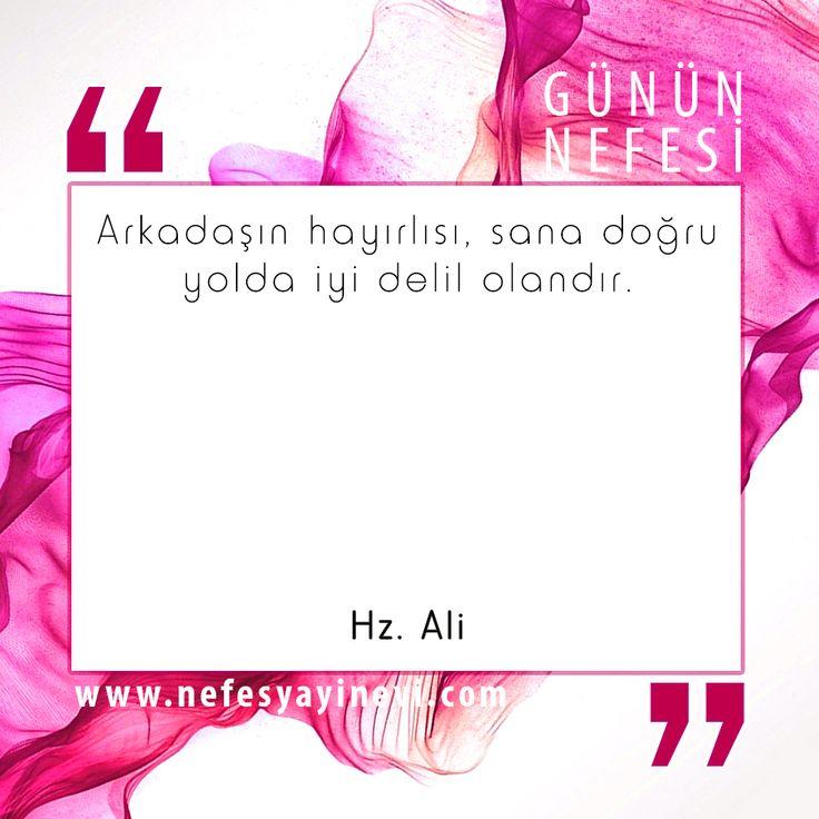 """""""Arkadaşın hayırlısı, sana doğru yolda iyi delil olandır."""" (Hz. Ali)"""