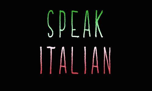 Learn to speak Italian.