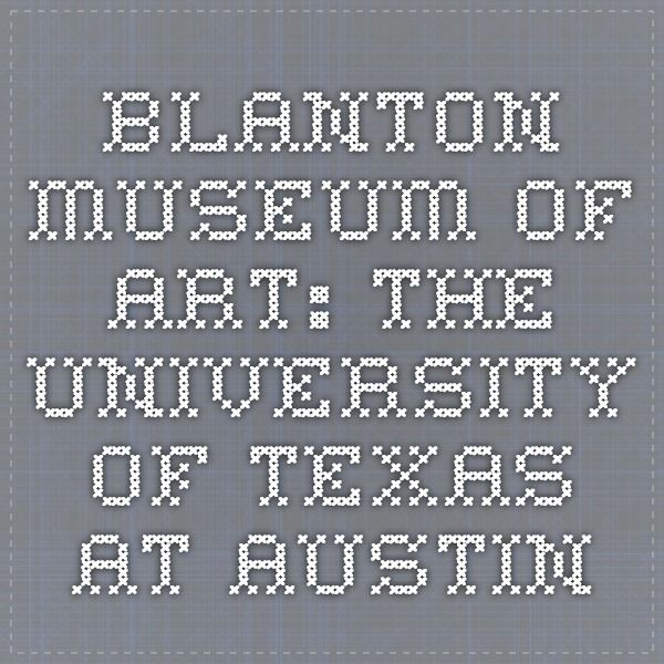 Blanton Museum of Art: The University of Texas at Austin