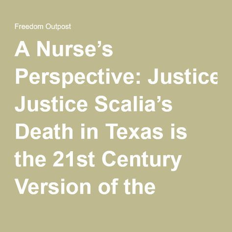 A Nurse's Perspective: Justice Scalia's Death in Texas is the 21st Century Version of the Assassination of JFK Justice Scalia's death in Texas is the 21st century version of the 20th century assassination of President John F. Kennedy.