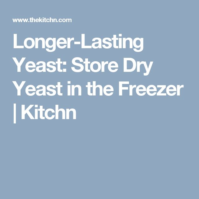 Longer-Lasting Yeast: Store Dry Yeast in the Freezer | Kitchn