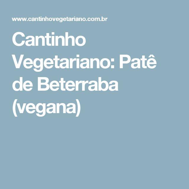 Cantinho Vegetariano: Patê de Beterraba (vegana)