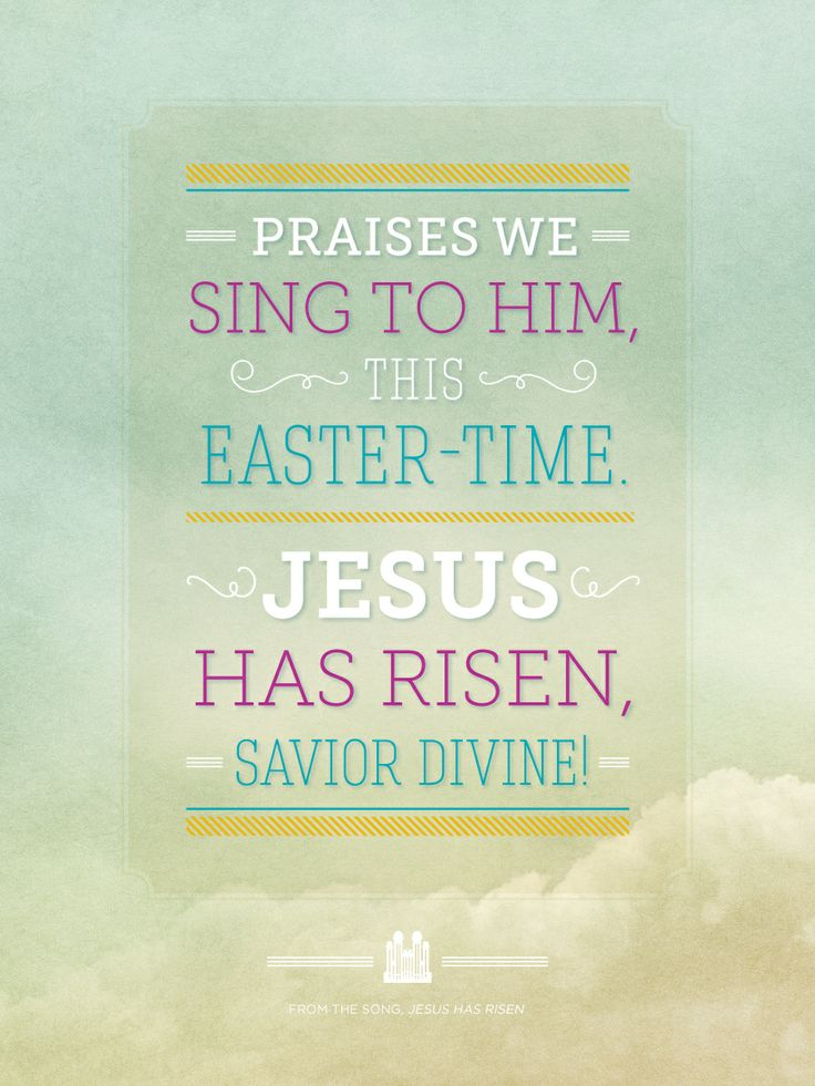 """Praise we sing Him, this Easter-Time. Jesus has Risen, Savior Divine.""  Lyrics from ""Jesus has Risen"" from the NEW Mormon Tabernacle Choir Easter CD"