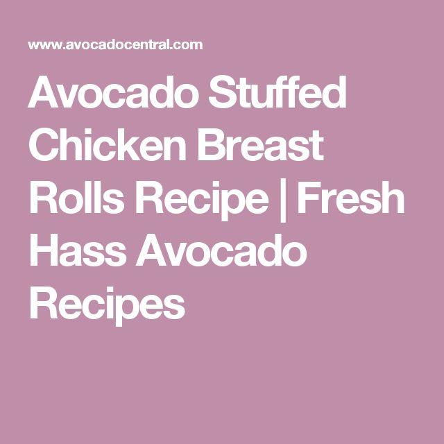 Avocado Stuffed Chicken Breast Rolls Recipe | Fresh Hass Avocado Recipes