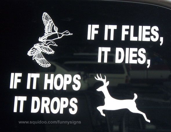 hunting quotes for girls | Funny hunting sticker: If it flies it dies. If it hops it drops. (With ...