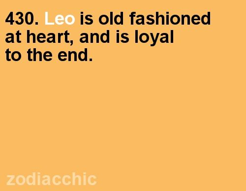 This is half true...I'm not completely old fashioned but I am very loyal.