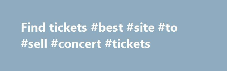 Find tickets #best #site #to #sell #concert #tickets http://tickets.remmont.com/find-tickets-best-site-to-sell-concert-tickets/  nightoutlive Your nightout starts here. Finding your tickets. Where are you going out? Do you have an account? Login to my account We're here for you Where to find my (...Read More)