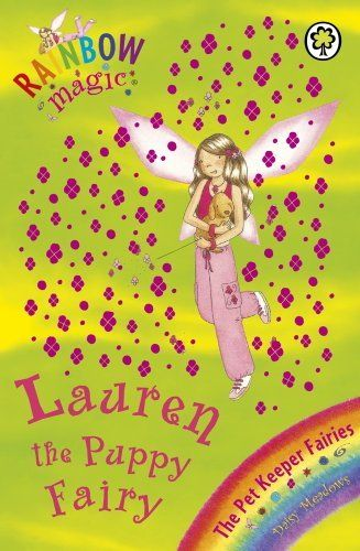Rainbow Magic: The Pet Keeper Fairies: 32: Lauren The Puppy Fairy by Daisy Meadows. $6.19. Publisher: Orchard Books (February 2, 2012). 80 pages. Author: Daisy Meadows