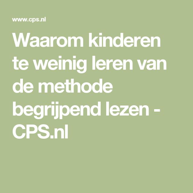 Waarom kinderen te weinig leren van de methode begrijpend lezen - CPS.nl
