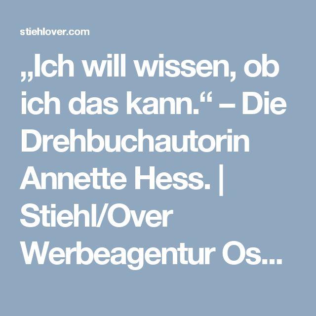 """""""Ich will wissen, ob ich das kann."""" – Die Drehbuchautorin Annette Hess.   Stiehl/Over Werbeagentur Osnabrück"""