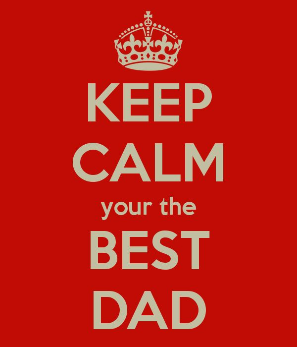 KEEP CALM your the BEST DAD