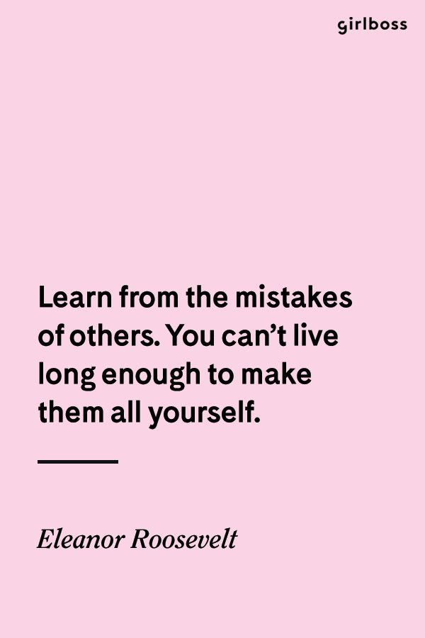 Girlboss Quote: Learn from the mistakes of others. You can't live long enough to make them all yourself. - Eleanor Roosevelt