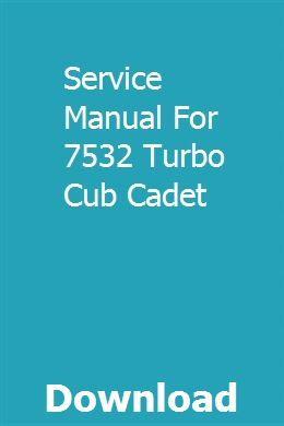 Service Manual For 7532 Turbo Cub Cadet pdf download online