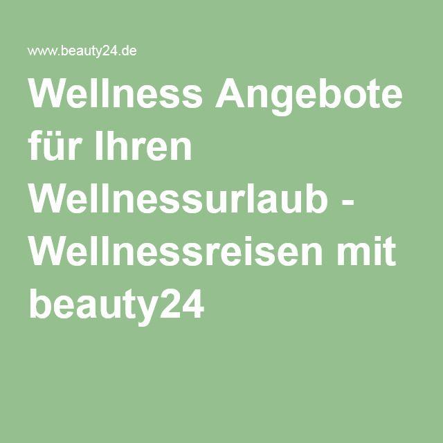 Wellness Angebote für Ihren Wellnessurlaub - Wellnessreisen mit beauty24