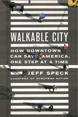 Jeff Speck's Walkable City: How Downtown Can Save America, One Step at a Time | Congress for the New Urbanism