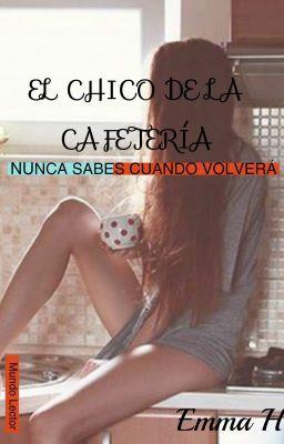 El Chico de la Cafetería - Capítulo 19 #wattpad #romance