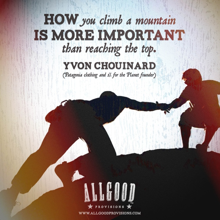 """To do good, you actually have to do something."" — http://www.adventure-journal.com/2014/11/the-aj-list-17-great-yvon-chouinard-quotes/"