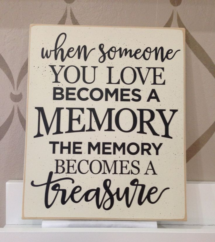 when someone you love becomes a memory the memory becomes a treasure wood sign - Wood Sign Design Ideas