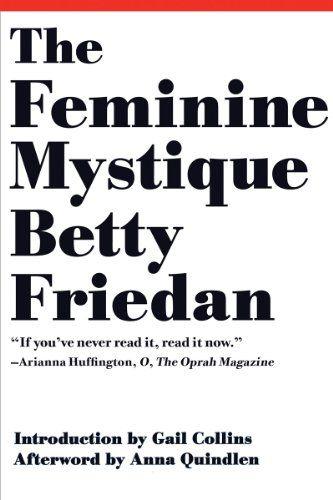 The Feminine Mystique (50th Anniversary Edition) by Betty Friedan,http://smile.amazon.com/dp/0393346781/ref=cm_sw_r_pi_dp_4iTFtb0VD6A0YWZ0